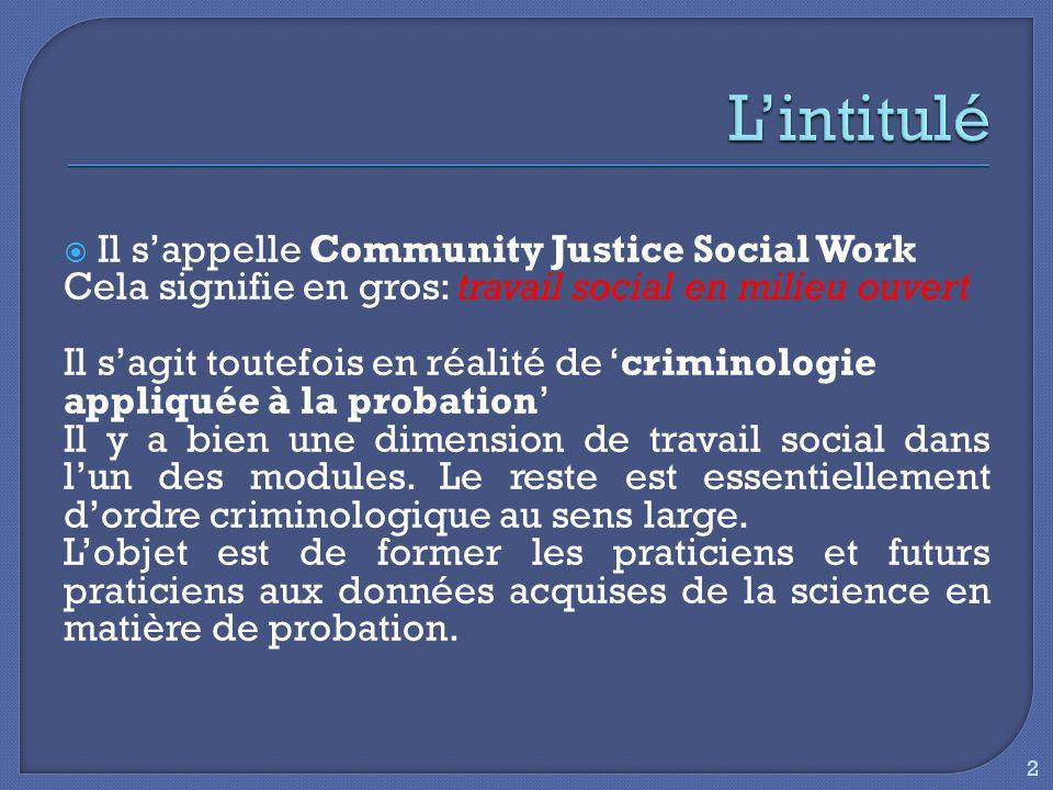 Il sappelle Community Justice Social Work Cela signifie en gros: travail social en milieu ouvert Il sagit toutefois en réalité de criminologie appliqu