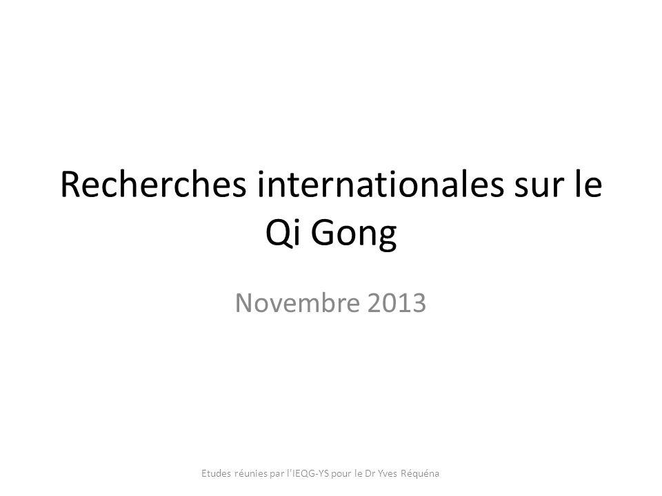 Recherches internationales sur le Qi Gong Novembre 2013 Etudes réunies par l IEQG-YS pour le Dr Yves Réquéna