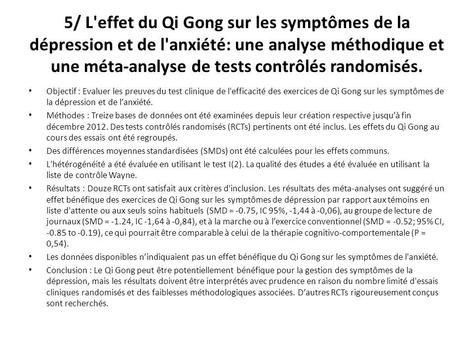 5/ L effet du Qi Gong sur les symptômes de la dépression et de l anxiété: une analyse méthodique et une méta-analyse de tests contrôlés randomisés.