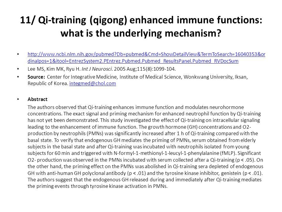 11/ Qi-training (qigong) enhanced immune functions: what is the underlying mechanism.