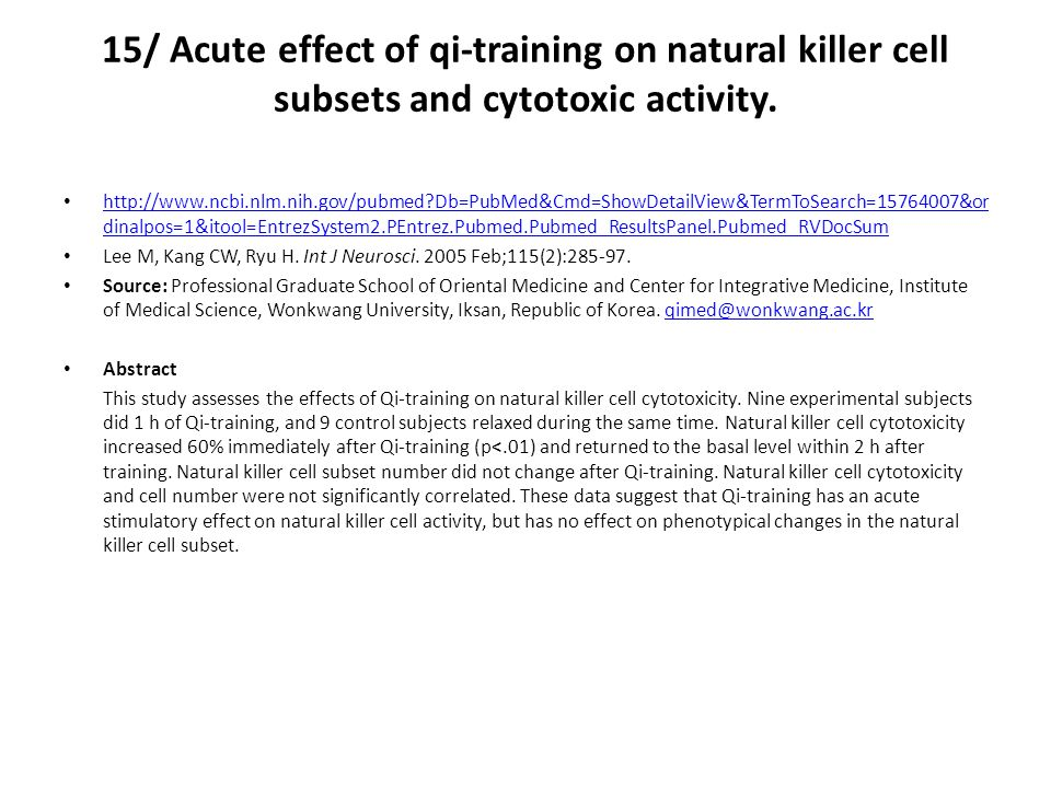 15/ Acute effect of qi-training on natural killer cell subsets and cytotoxic activity. http://www.ncbi.nlm.nih.gov/pubmed?Db=PubMed&Cmd=ShowDetailView