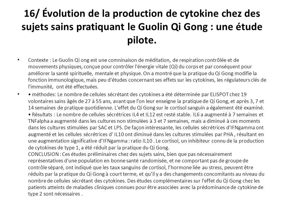 16/ Évolution de la production de cytokine chez des sujets sains pratiquant le Guolin Qi Gong : une étude pilote.