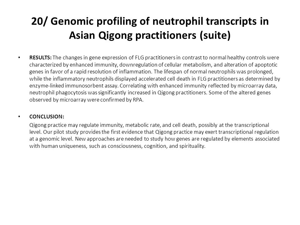 20/ Genomic profiling of neutrophil transcripts in Asian Qigong practitioners (suite) RESULTS: The changes in gene expression of FLG practitioners in