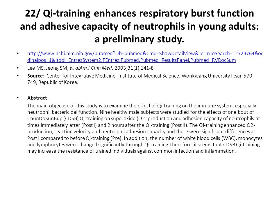 22/ Qi-training enhances respiratory burst function and adhesive capacity of neutrophils in young adults: a preliminary study. http://www.ncbi.nlm.nih