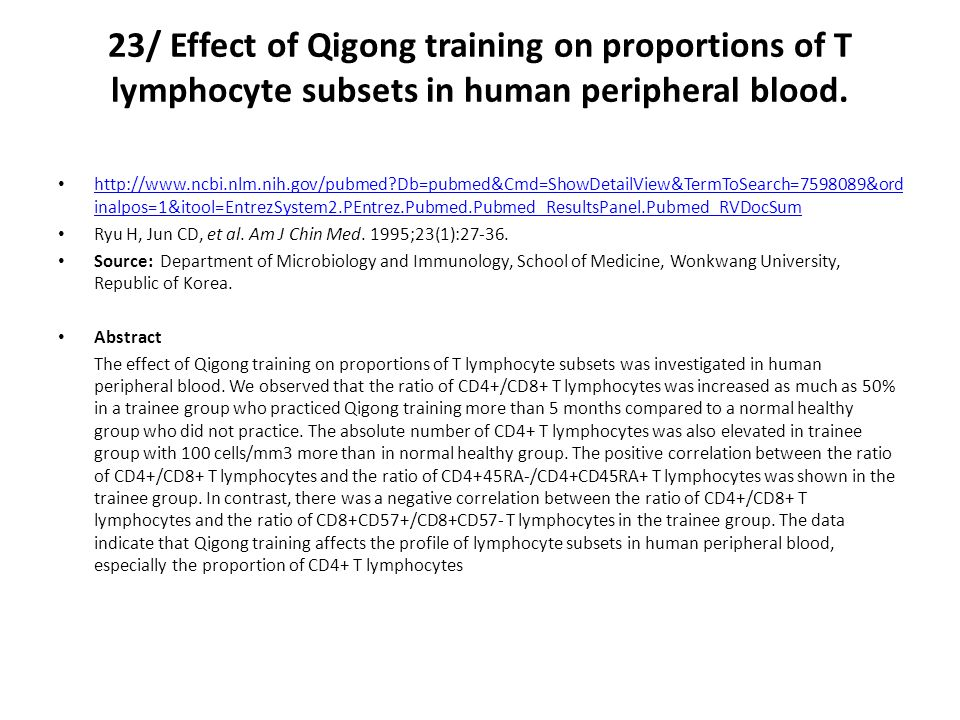 23/ Effect of Qigong training on proportions of T lymphocyte subsets in human peripheral blood. http://www.ncbi.nlm.nih.gov/pubmed?Db=pubmed&Cmd=ShowD