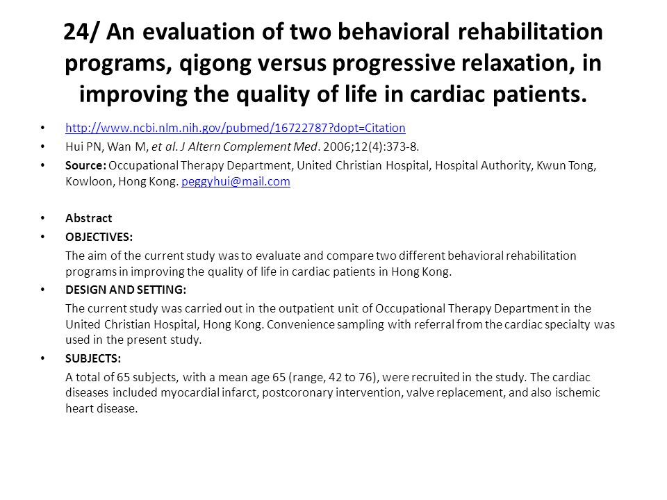 24/ An evaluation of two behavioral rehabilitation programs, qigong versus progressive relaxation, in improving the quality of life in cardiac patients.