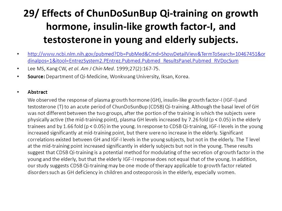 29/ Effects of ChunDoSunBup Qi-training on growth hormone, insulin-like growth factor-I, and testosterone in young and elderly subjects.