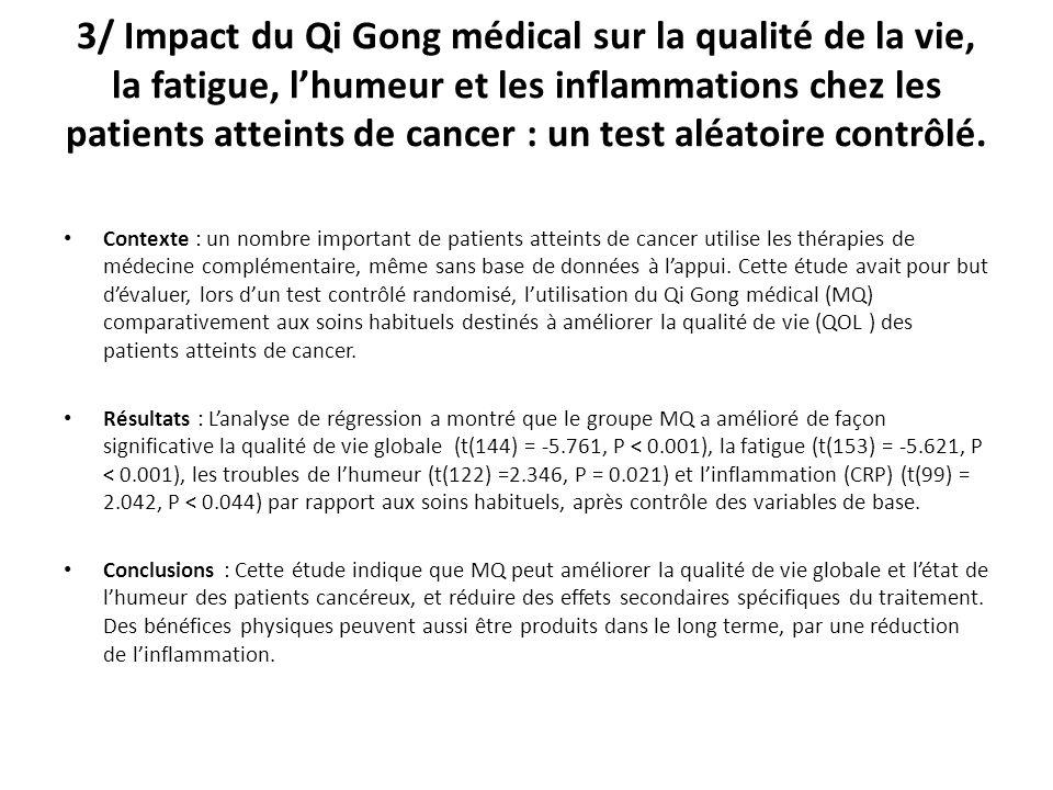 3/ Impact du Qi Gong médical sur la qualité de la vie, la fatigue, lhumeur et les inflammations chez les patients atteints de cancer : un test aléatoire contrôlé.