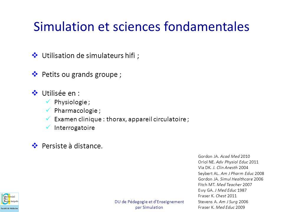Simulation et sciences fondamentales Utilisation de simulateurs hifi ; Petits ou grands groupe ; Utilisée en : Physiologie ; Pharmacologie ; Examen cl