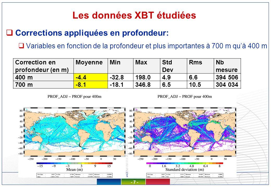 Réunion SOERE CTDO2 - 10/12/2012, LOCEAN - 7 - Les données XBT étudiées Corrections appliquées en profondeur: Variables en fonction de la profondeur et plus importantes à 700 m quà 400 m Correction en profondeur (en m) MoyenneMinMaxStd Dev RmsNb mesure 400 m-4.4-32.8198.04.96.6394 506 700 m-8.1-18.1346.86.510.5304 034