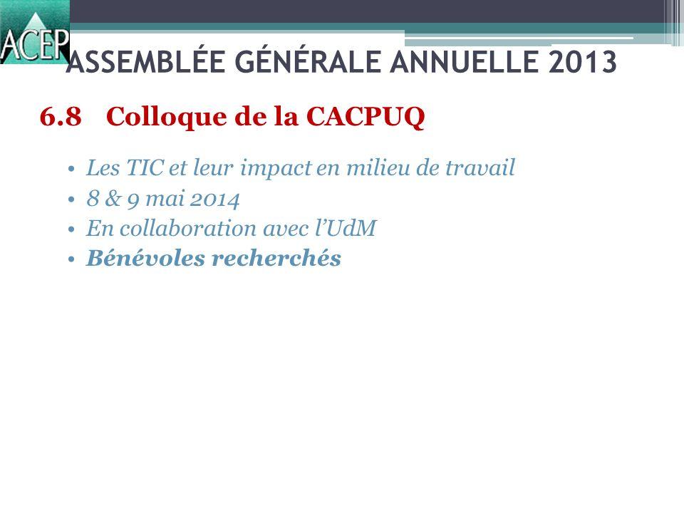 ASSEMBLÉE GÉNÉRALE ANNUELLE 2013 6.8 Colloque de la CACPUQ Les TIC et leur impact en milieu de travail 8 & 9 mai 2014 En collaboration avec lUdM Bénévoles recherchés