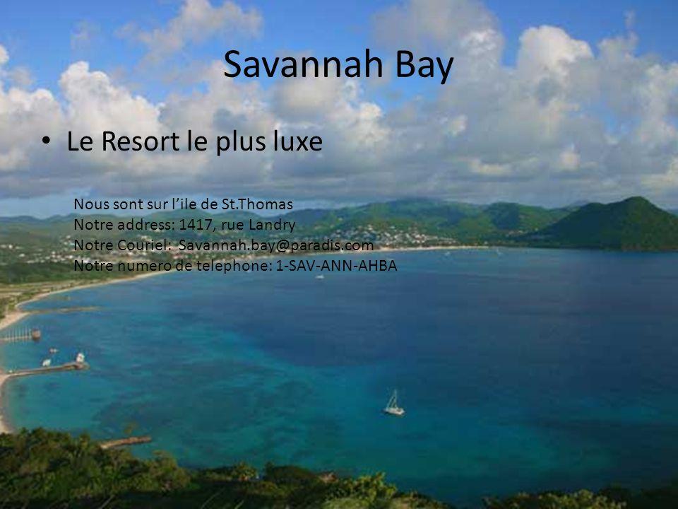 Savannah Bay Le Resort le plus luxe Nous sont sur lile de St.Thomas Notre address: 1417, rue Landry Notre Couriel: Savannah.bay@paradis.com Notre nume
