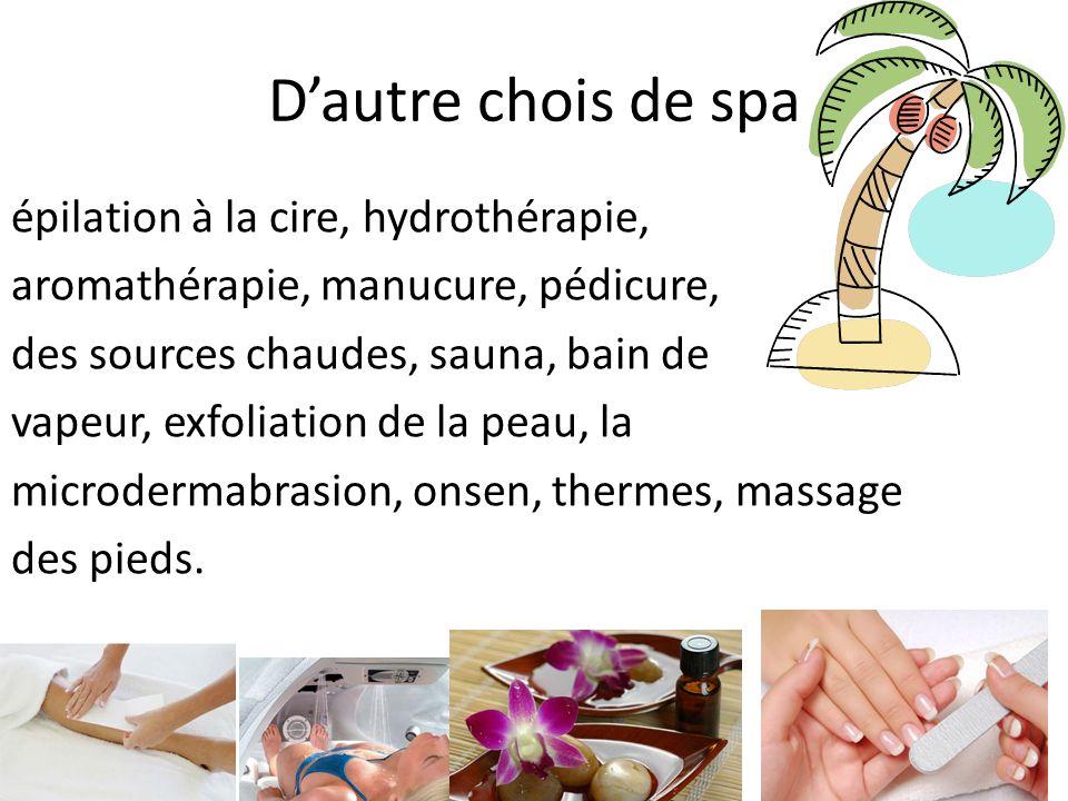 Dautre chois de spa épilation à la cire, hydrothérapie, aromathérapie, manucure, pédicure, des sources chaudes, sauna, bain de vapeur, exfoliation de