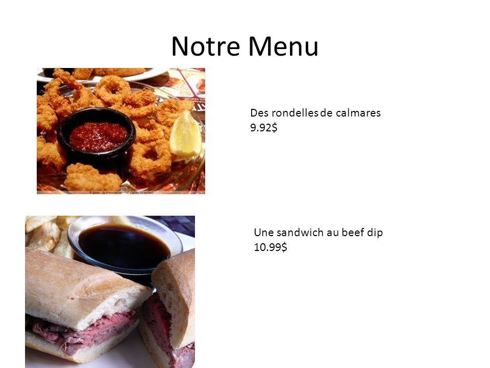 Notre Menu Une sandwich au beef dip 10.99$ Des rondelles de calmares 9.92$