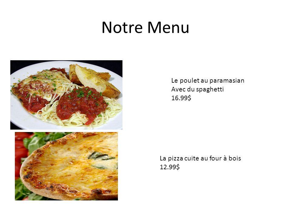 Notre Menu Le poulet au paramasian Avec du spaghetti 16.99$ La pizza cuite au four à bois 12.99$