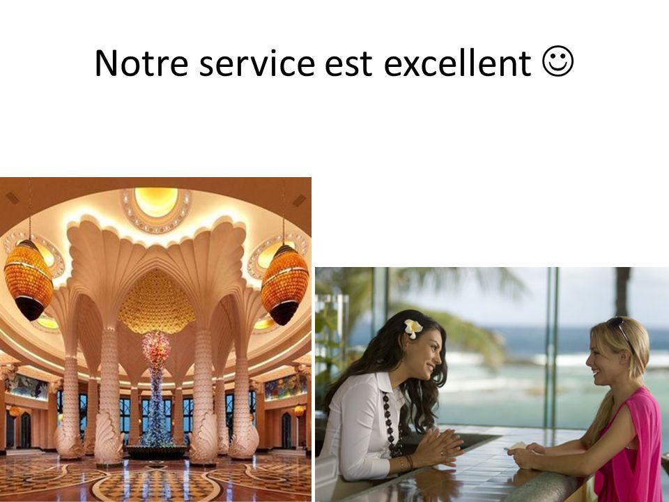 Notre service est excellent