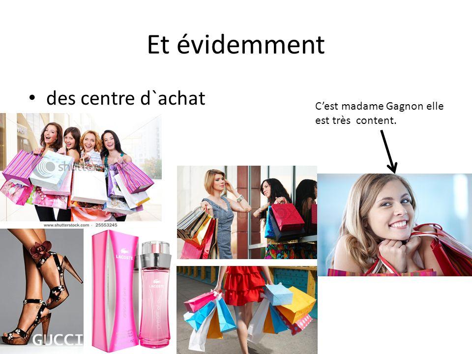Et évidemment des centre d`achat Cest madame Gagnon elle est très content.