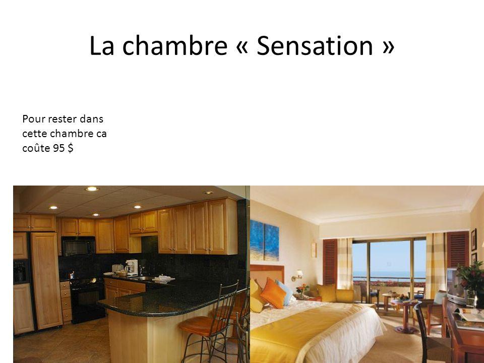 La chambre « Sensation » Pour rester dans cette chambre ca coûte 95 $