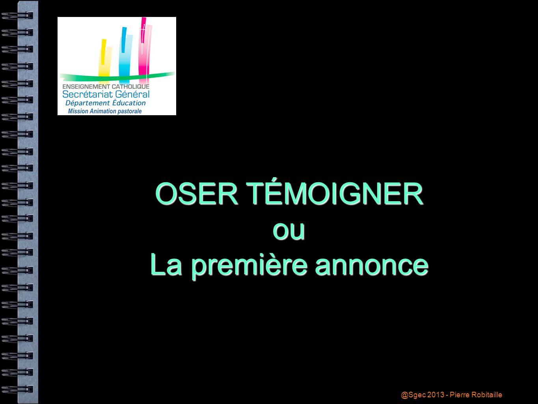 @Sgec 2013 - Pierre Robitaille OSER TÉMOIGNER ou La première annonce