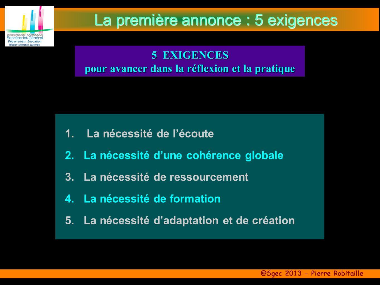 @Sgec 2013 - Pierre Robitaille 1. La nécessité de lécoute 2.La nécessité dune cohérence globale 3.La nécessité de ressourcement 4.La nécessité de form
