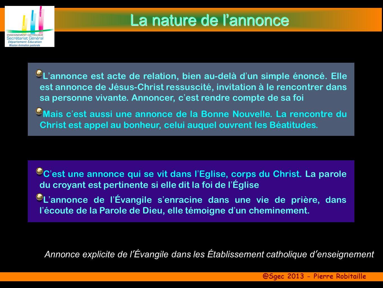 @Sgec 2013 - Pierre Robitaille L annonce est acte de relation, bien au-delà d un simple énoncé. Elle est annonce de Jésus-Christ ressuscité, invitatio