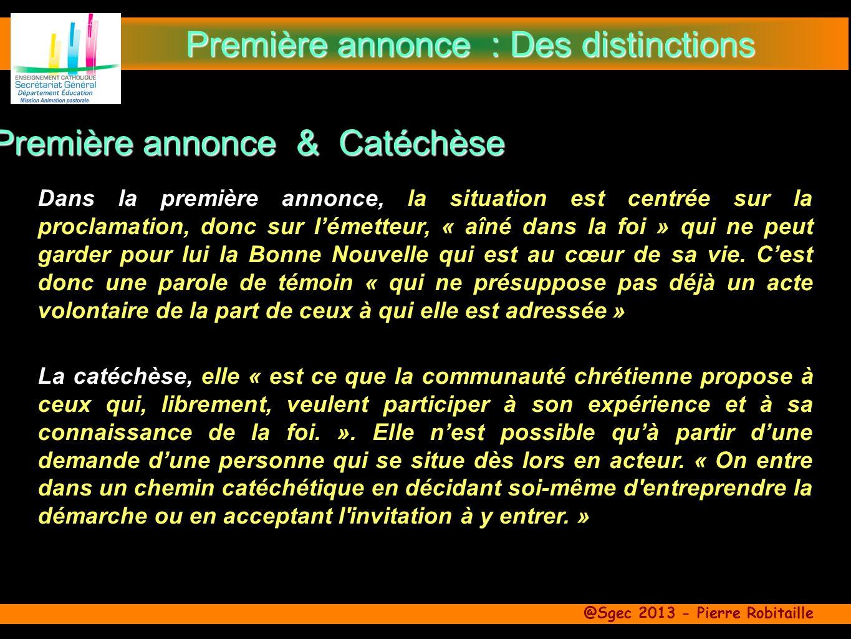 @Sgec 2013 - Pierre Robitaille Dans la première annonce, la situation est centrée sur la proclamation, donc sur lémetteur, « aîné dans la foi » qui ne peut garder pour lui la Bonne Nouvelle qui est au cœur de sa vie.