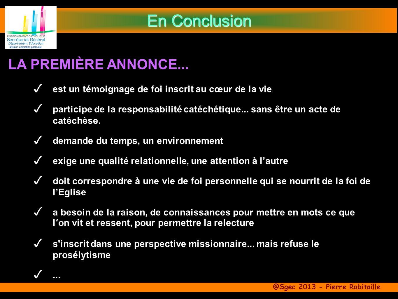@Sgec 2013 - Pierre Robitaille LA PREMIÈRE ANNONCE... En Conclusion est un témoignage de foi inscrit au cœur de la vie participe de la responsabilité
