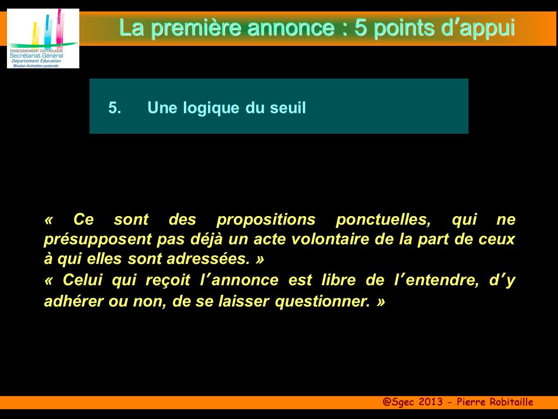 @Sgec 2013 - Pierre Robitaille 5.Une logique du seuil « Ce sont des propositions ponctuelles, qui ne présupposent pas déjà un acte volontaire de la part de ceux à qui elles sont adressées.