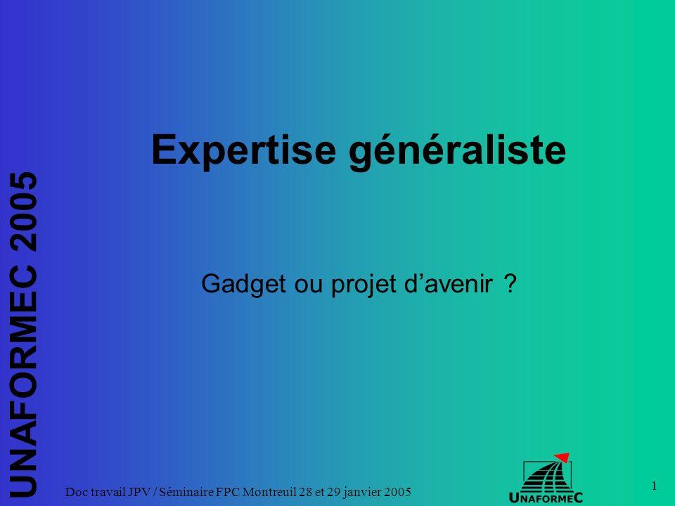 UNAFORMEC 2005 Doc travail JPV / Séminaire FPC Montreuil 28 et 29 janvier 2005 1 Expertise généraliste Gadget ou projet davenir ?