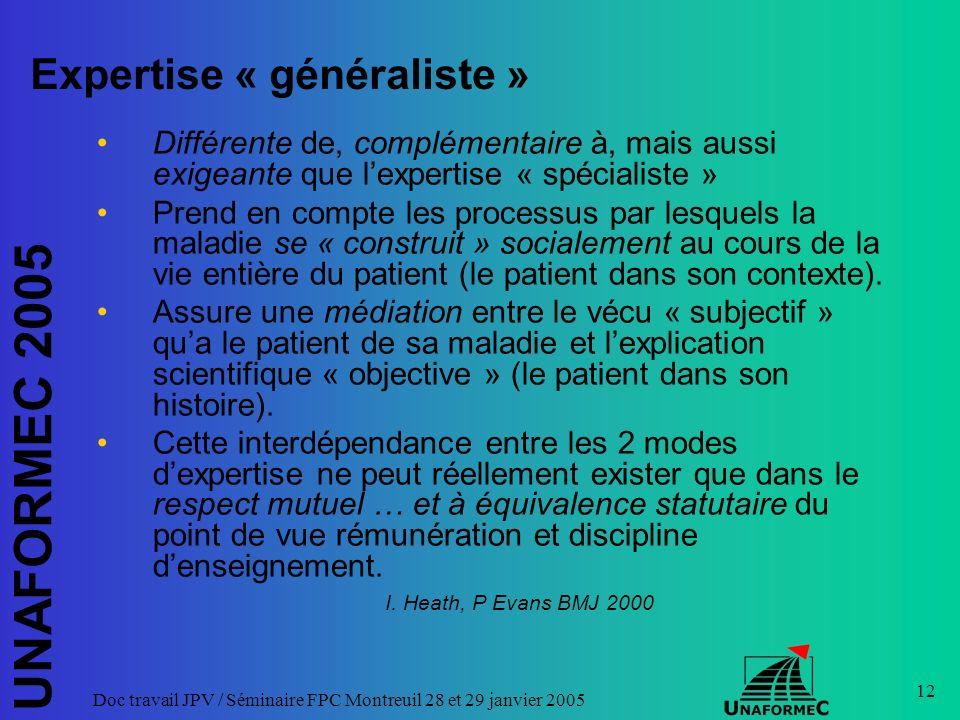 UNAFORMEC 2005 Doc travail JPV / Séminaire FPC Montreuil 28 et 29 janvier 2005 12 Expertise « généraliste » Différente de, complémentaire à, mais auss