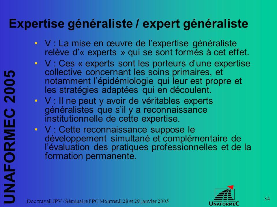 UNAFORMEC 2005 Doc travail JPV / Séminaire FPC Montreuil 28 et 29 janvier 2005 34 Expertise généraliste / expert généraliste V : La mise en œuvre de l