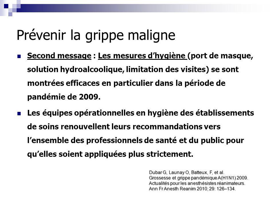 Prévenir la grippe maligne Second message : Les mesures dhygiène (port de masque, solution hydroalcoolique, limitation des visites) se sont montrées e