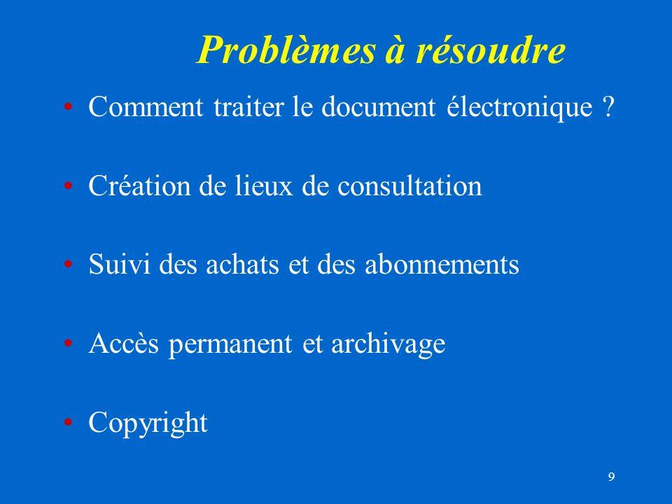 9 Problèmes à résoudre Comment traiter le document électronique .