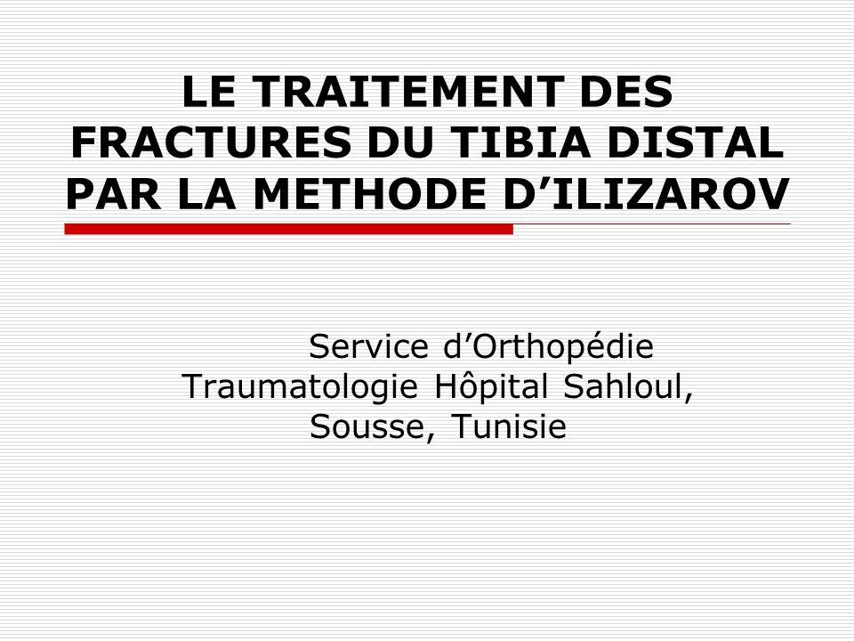 LE TRAITEMENT DES FRACTURES DU TIBIA DISTAL PAR LA METHODE DILIZAROV Service dOrthopédie Traumatologie Hôpital Sahloul, Sousse, Tunisie