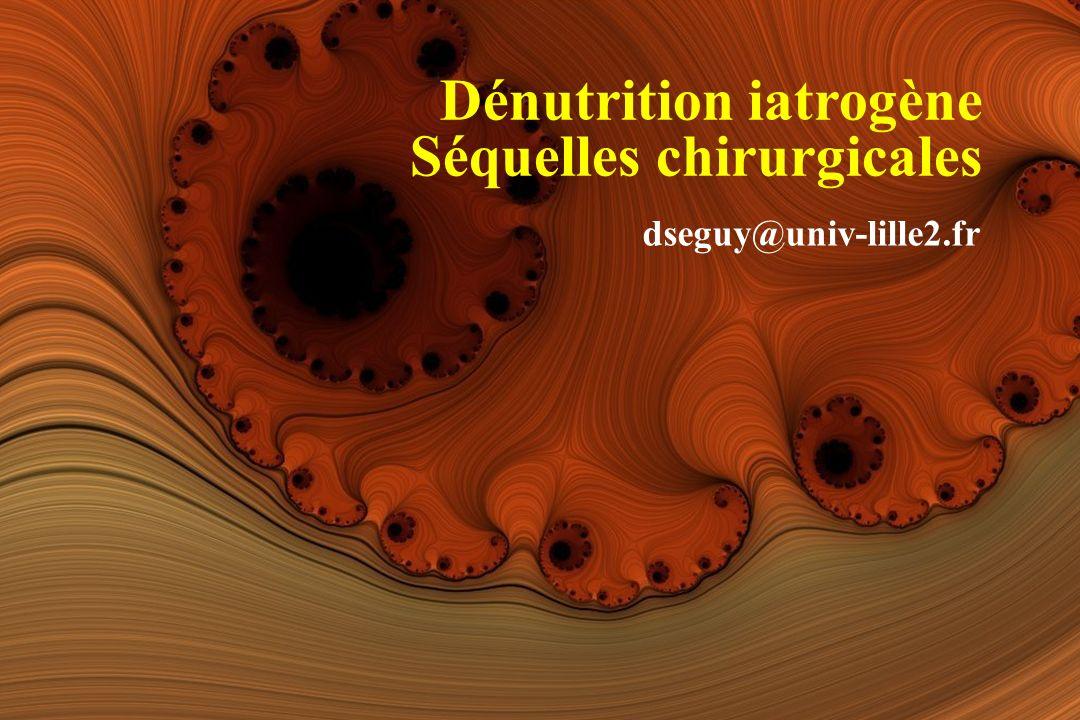 Dénutrition iatrogène Séquelles chirurgicales dseguy@univ-lille2.fr