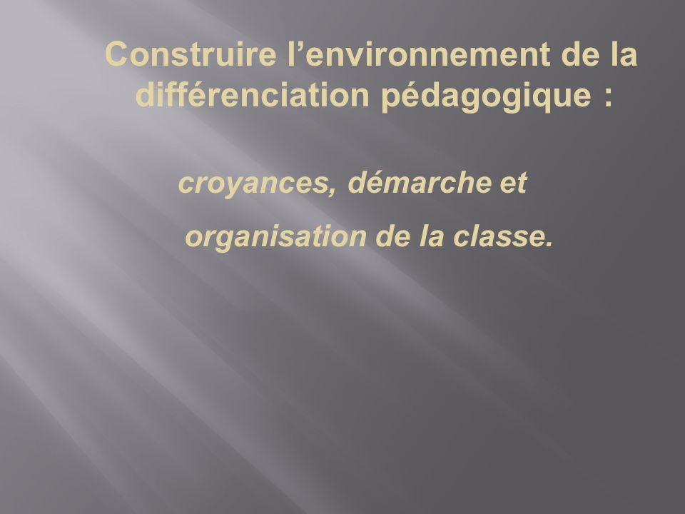 Construire lenvironnement de la différenciation pédagogique : croyances,démarche et organisation de la classe.