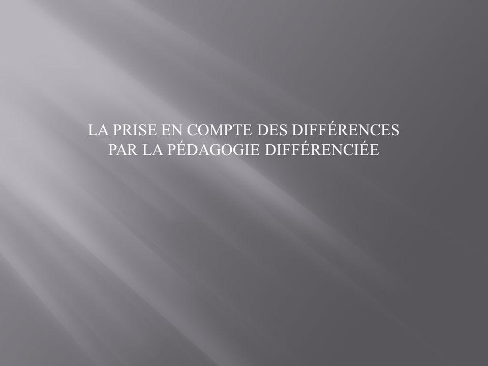 LA PRISE EN COMPTE DES DIFFÉRENCES PAR LA PÉDAGOGIE DIFFÉRENCIÉE