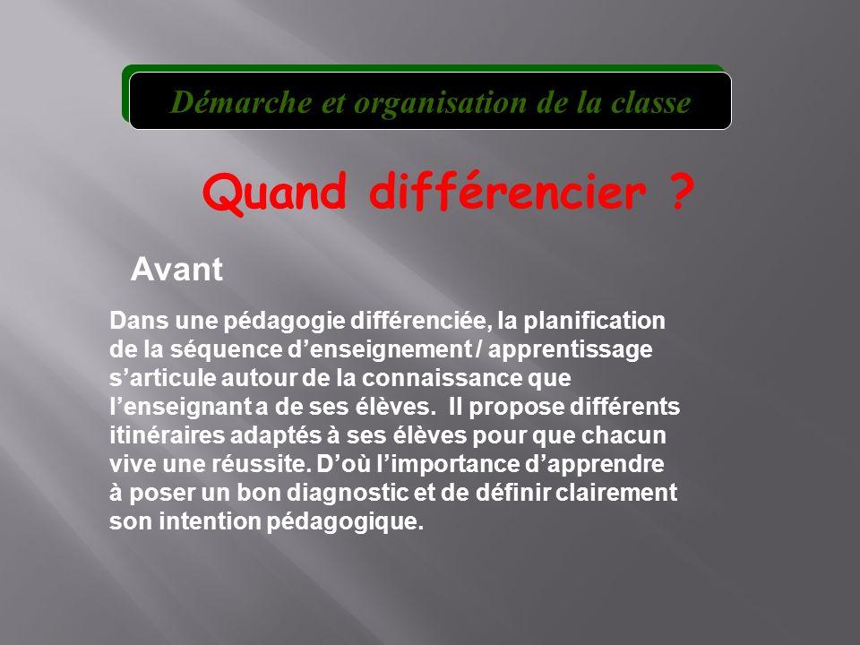 Quand différencier ? Avant Dans une pédagogie différenciée, la planification de la séquence denseignement / apprentissage sarticule autour de la conna