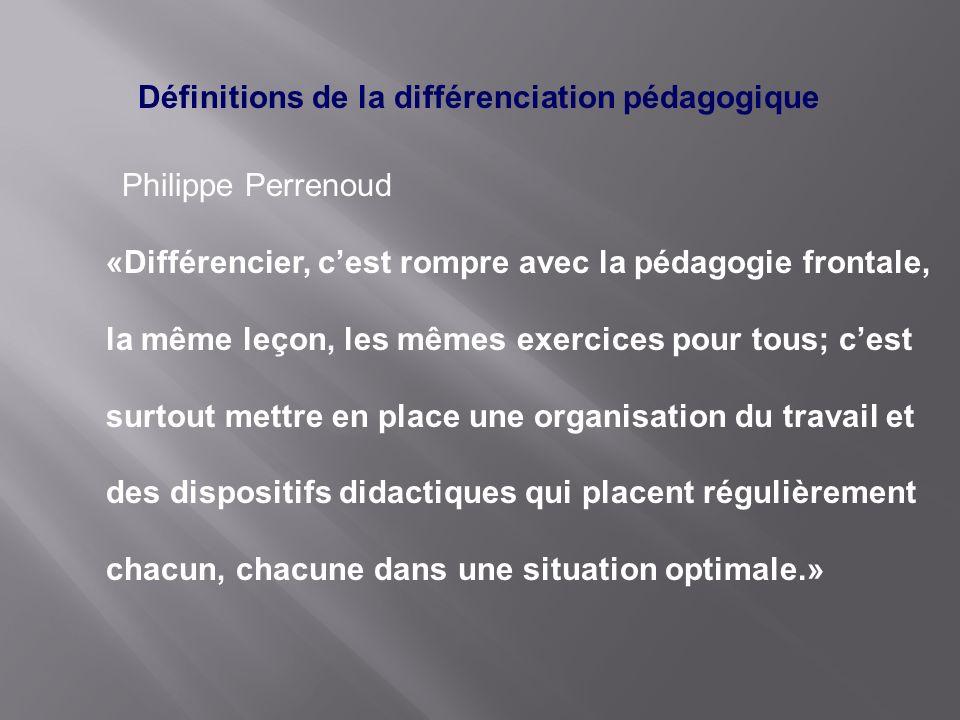 Définitions de la différenciation pédagogique Philippe Perrenoud «Différencier, cest rompre avec la pédagogie frontale, la même leçon, les mêmes exerc