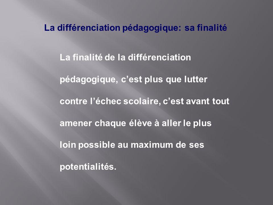 La différenciation pédagogique: sa finalité La finalité de la différenciation pédagogique, cest plus que lutter contre léchec scolaire, cest avant tou