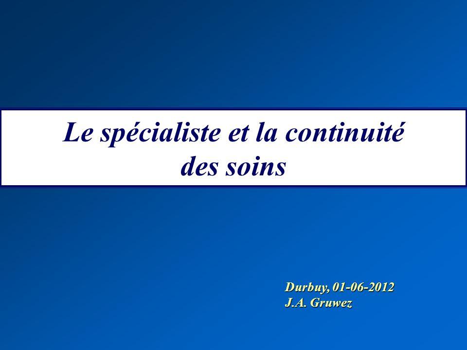 Le spécialiste et la continuité des soins Durbuy, 01-06-2012 J.A. Gruwez
