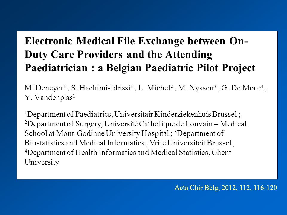 Electronic Medical File Exchange between On- Duty Care Providers and the Attending Paediatrician : a Belgian Paediatric Pilot Project M.
