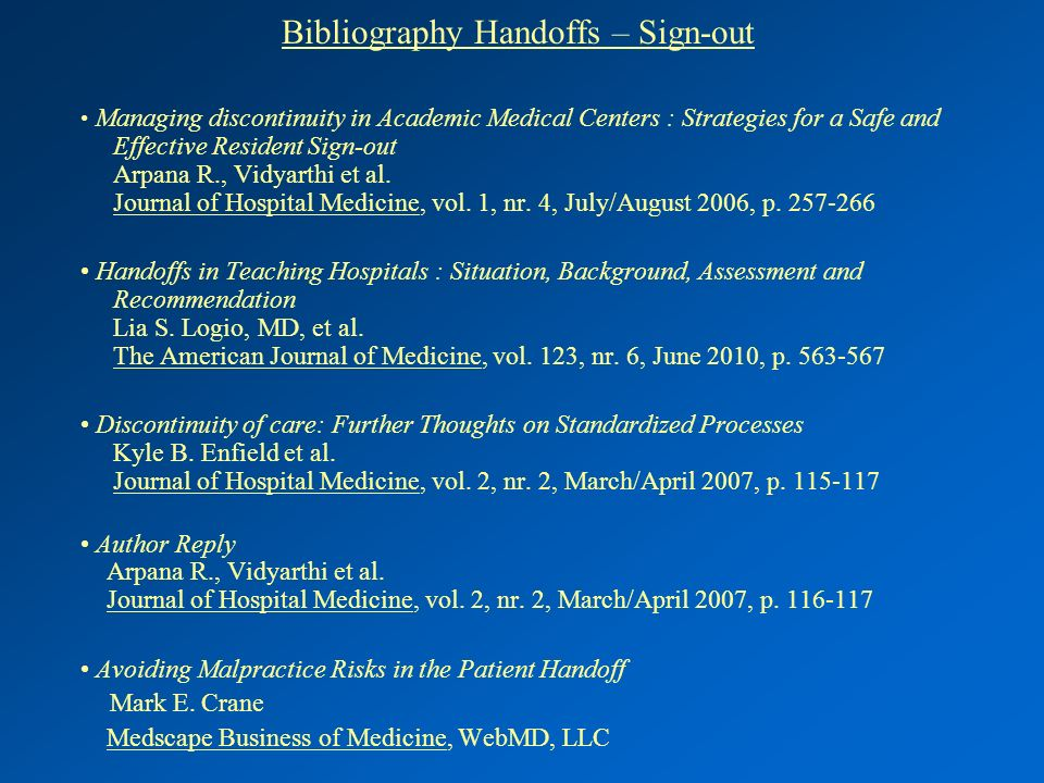Bibliography Handoffs – Sign-out Managing discontinuity in Academic Medical Centers : Strategies for a Safe and Effective Resident Sign-out Arpana R., Vidyarthi et al.