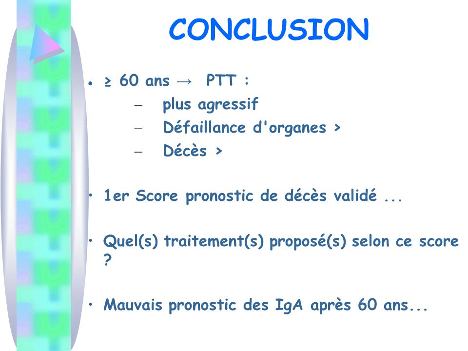 CONCLUSION 60 ans PTT : – plus agressif – Défaillance d organes > – Décès > 1er Score pronostic de décès validé...