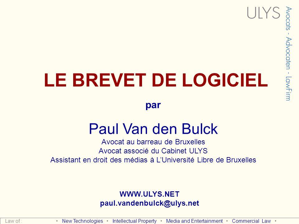 LE BREVET DE LOGICIEL par Paul Van den Bulck Avocat au barreau de Bruxelles Avocat associé du Cabinet ULYS Assistant en droit des médias à LUniversité