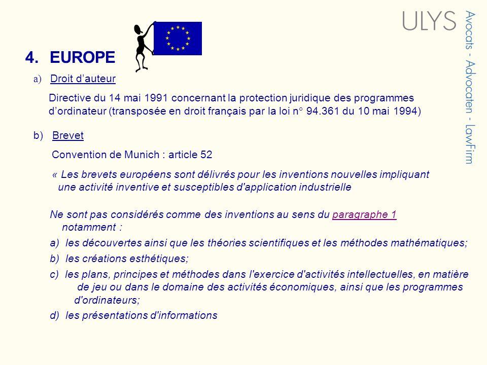 a) Droit dauteur Directive du 14 mai 1991 concernant la protection juridique des programmes dordinateur (transposée en droit français par la loi n° 94