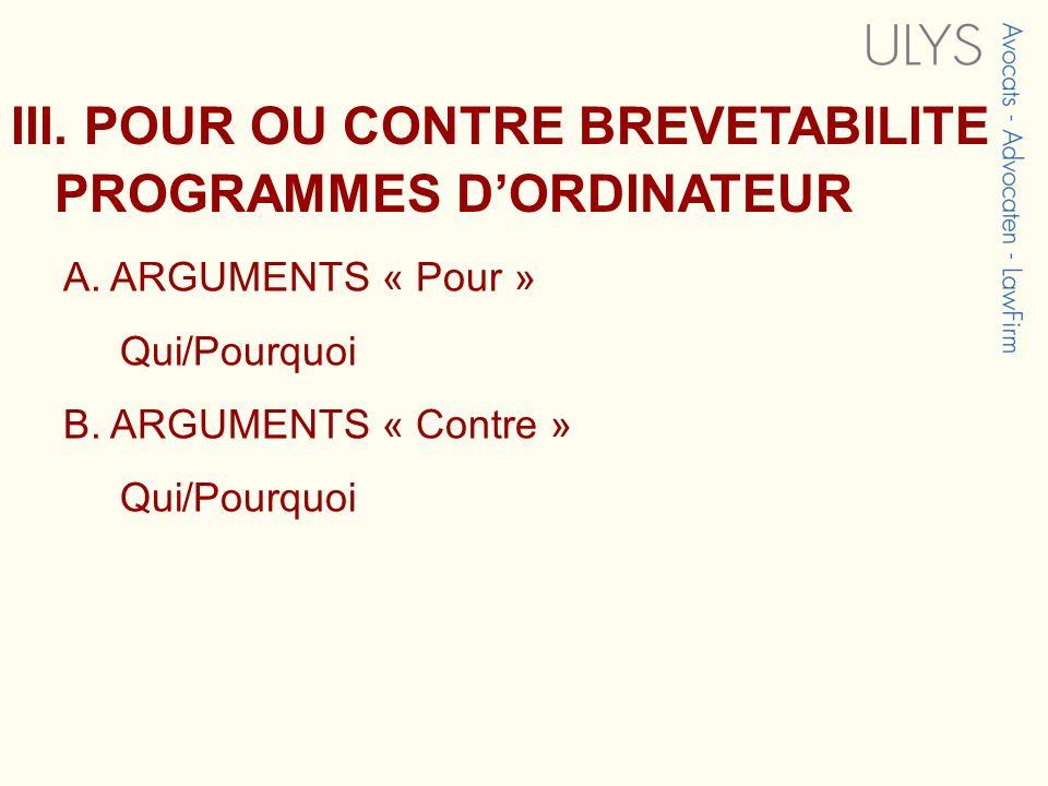 III. POUR OU CONTRE BREVETABILITE PROGRAMMES DORDINATEUR A. ARGUMENTS « Pour » Qui/Pourquoi B. ARGUMENTS « Contre » Qui/Pourquoi