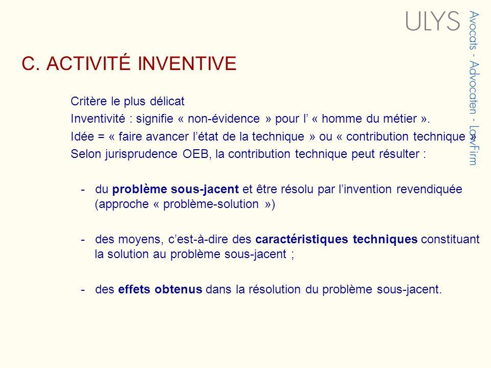 C. ACTIVITÉ INVENTIVE Critère le plus délicat Inventivité : signifie « non-évidence » pour l « homme du métier ». Idée = « faire avancer létat de la t