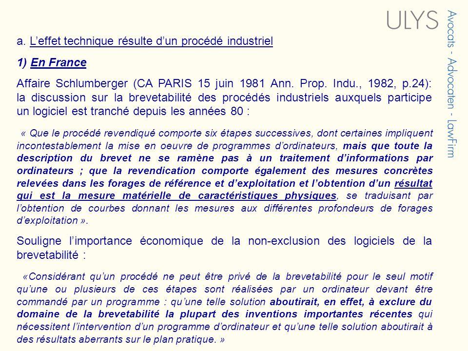 a. Leffet technique résulte dun procédé industriel 1) En France Affaire Schlumberger (CA PARIS 15 juin 1981 Ann. Prop. Indu., 1982, p.24): la discussi