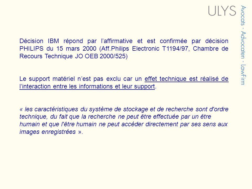 Décision IBM répond par laffirmative et est confirmée par décision PHILIPS du 15 mars 2000 (Aff.Philips Electronic T1194/97, Chambre de Recours Techni